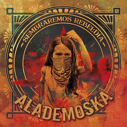 ALADEMOSKA: Publicarán «Sembraremos Rebeldía» el 21 de febrero + Nuevo videoclip «Vive la Vida»