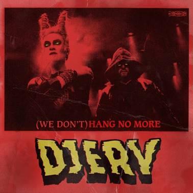 Djerv: Presenta nuevo single y vídeo «(We Don't Have) Hang No More»
