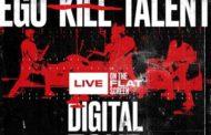 Ego Kill Talent: Concierto en directo para todo el planeta