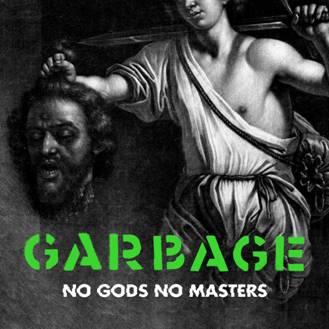 GARBAGE «NO GODS NO MASTERS»