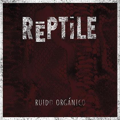 Reseña: Reptile «Ruido Orgánico»